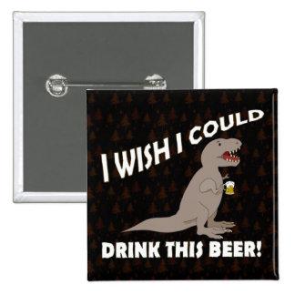 Souhait de T-Rex je pourrais boire de cette bière Badge