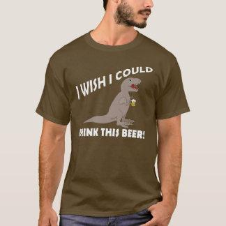 Souhait de T-Rex je pourrais boire de cette bière T-shirt