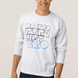 Soulevez-vous même le bro ? sweatshirt