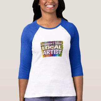 Soutenez votre artiste local -- Aimez la couleur T-shirt