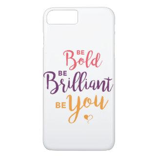 Soyez audacieux, soyez brillant, soyez vous cas de coque iPhone 7 plus