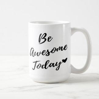 Soyez aujourd'hui impressionnant <3 mug