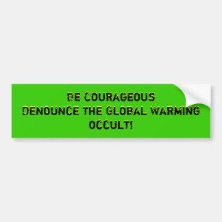 Soyez CourageousDenounce le réchauffement climatiq Autocollant Pour Voiture