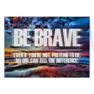 Soyez courageux - citation de motivation cartes