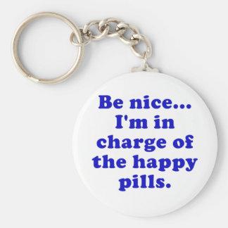 Soyez Nice Im responsable des pilules heureuses Porte-clés
