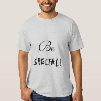 soyez spécial ! T-shirt