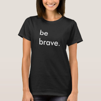 Soyez T-shirt noir de dames courageuses