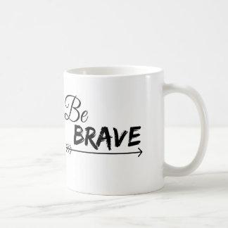 Soyez tasse de café courageuse