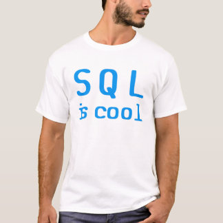SQL is cool T-shirt