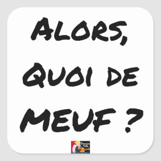 Sticker Carré ALORS, QUOI DE MEUF ? - Jeux de mots