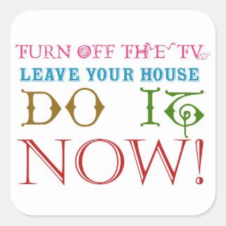 Sticker Carré Arrêtez la TV et faites-la maintenant