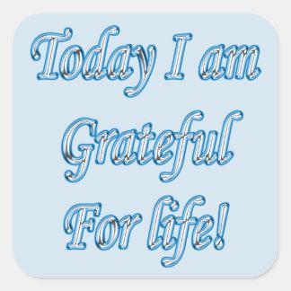 Sticker Carré Aujourd'hui je suis reconnaissant pendant la vie !