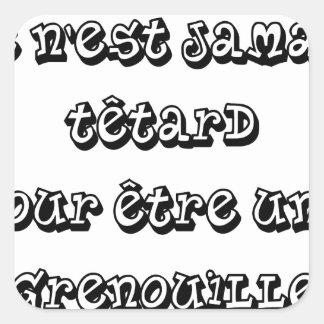 Sticker Carré Ce n'est JAMAIS TÊTARD pour être une GRENOUILLE