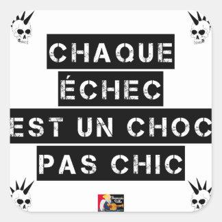 Sticker Carré CHAQUE ÉCHEC est un CHOC pas CHIC