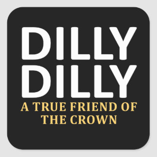 Sticker Carré Dilly Dilly un ami vrai de la couronne