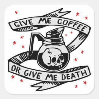 Sticker Carré Donnez-moi le café ou donnez-moi la mort
