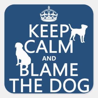 Sticker Carré Gardez le calme et blâmez le chien - toutes les
