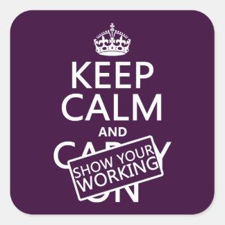 Sticker Carré Gardez le calme et montrez votre travail (toute