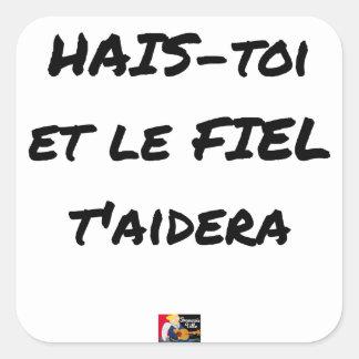 Sticker Carré HAIS-TOI ET LE FIEL T'AIDERA - Jeux de mots