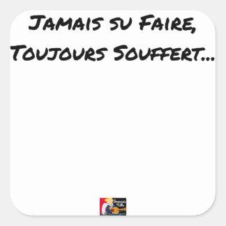 Sticker Carré JAMAIS SU FAIRE, TOUJOURS SOUFFERT - Jeux de mots