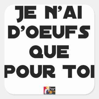 Sticker Carré JE N'AI D'OEUFS QUE POUR TOI - Jeux de mots - Fran
