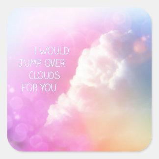 Sticker Carré Je sauterais au-dessus des nuages pour vous des