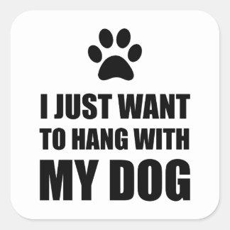 Sticker Carré Je veux juste accrocher avec mon chien