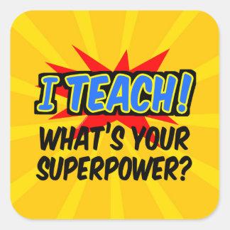 Sticker Carré J'enseigne ce qui est votre professeur de super