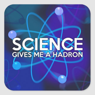 STICKER CARRÉ LA SCIENCE ME DONNE UN HADRON