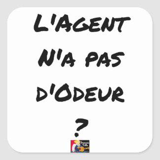 Sticker Carré L'AGENT N'A PAS D'ODEUR ? - Jeux de mots