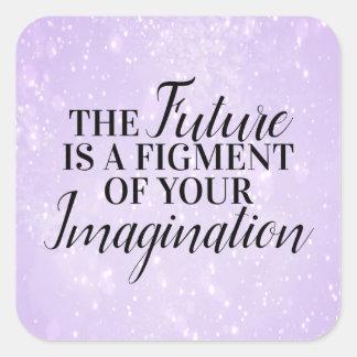 Sticker Carré L'avenir est une fiction de votre imagination