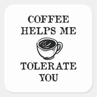 Sticker Carré Le café m'aide à vous tolérer