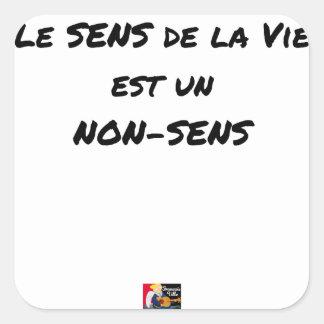 Sticker Carré LE SENS DE LA VIE EST UN NON-SENS - Jeux de mots