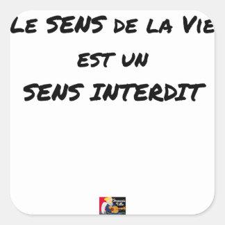 STICKER CARRÉ LE SENS DE LA VIE EST UN SENS INTERDIT