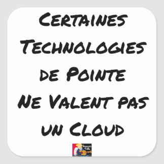 STICKER CARRÉ LES TECHNOLOGIES DE POINTE NE VALENT PAS UN CLOUD