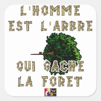 Sticker Carré L'Homme est l'Arbre qui Gâche la Forêt