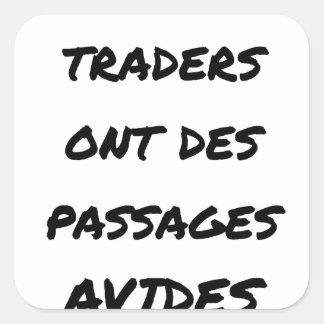 STICKER CARRÉ MÊME LES TRADERS ONT DES PASSAGES AVIDES