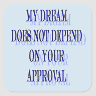 Sticker Carré Mon rêve ne dépend pas de votre approbation