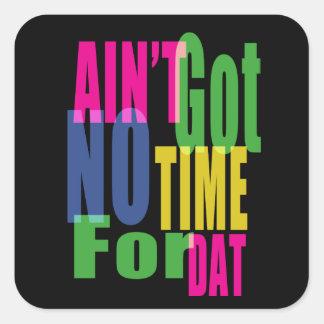 Sticker Carré N'est pas le temps de GotNo pour Dat -
