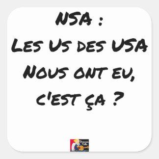 STICKER CARRÉ NSA ? LES US DES USA NOUS ONT EU, C'EST ÇA