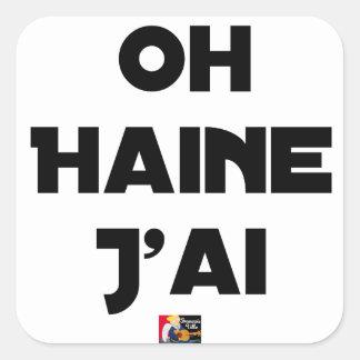 Sticker Carré OH HAINE J'AI - Jeux de mots - Francois Ville