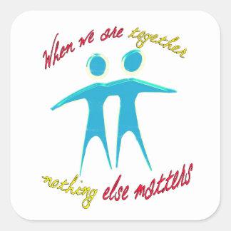 Sticker Carré Quand nous sommes ensemble rien d'autre importe