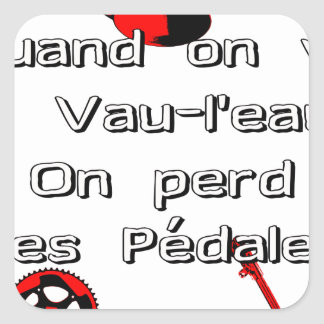 Sticker Carré Quand on va à Vau-L'eau On perd les Pédales