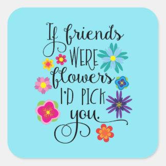 Sticker Carré Si les amis étaient des fleurs je vous