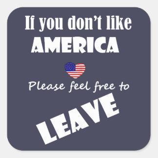 Sticker Carré Si vous n'aimez pas l'Amérique, se sentir libre