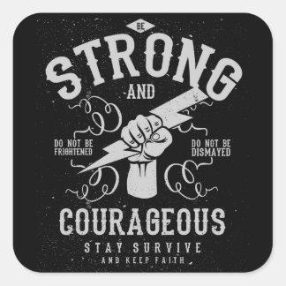 Sticker Carré Soyez fort et courageux survivez et gardez à la