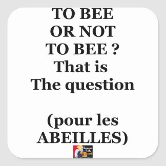 Sticker Carré TO BEE OR NOT TO BEE ? That is the question