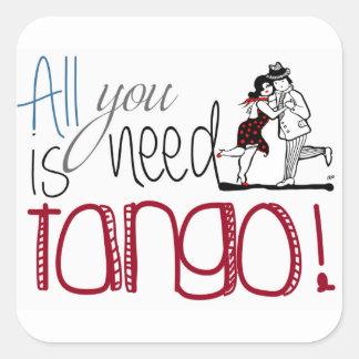 Sticker Carré Tout que vous avez besoin est citation de tango