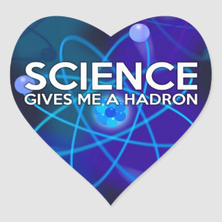 STICKER CŒUR LA SCIENCE ME DONNE UN HADRON