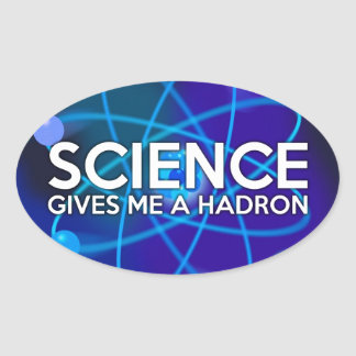 STICKER OVALE LA SCIENCE ME DONNE UN HADRON